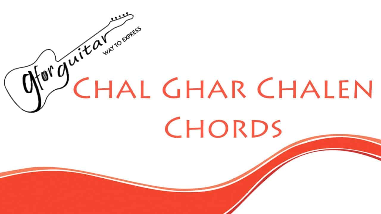 Chal Ghar Chalen Chords With Capo Easy - Malang
