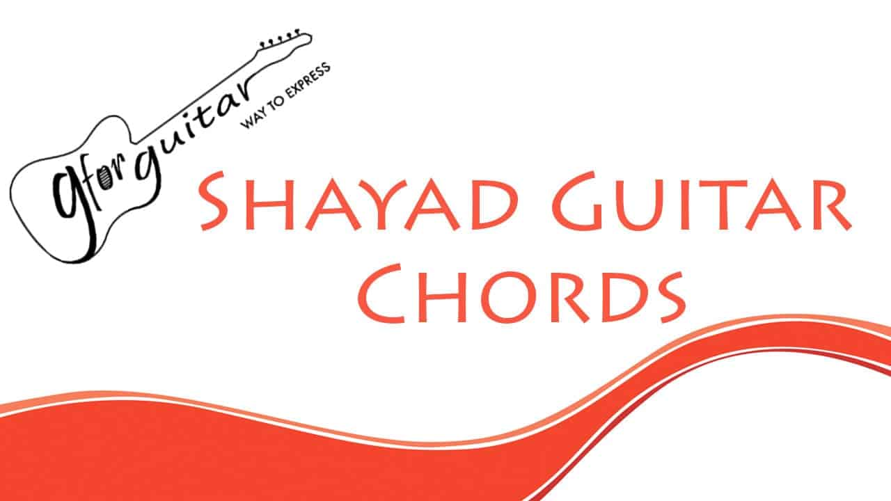 Shayad Guitar Chords With Capo Easy - Love Aaj Kal