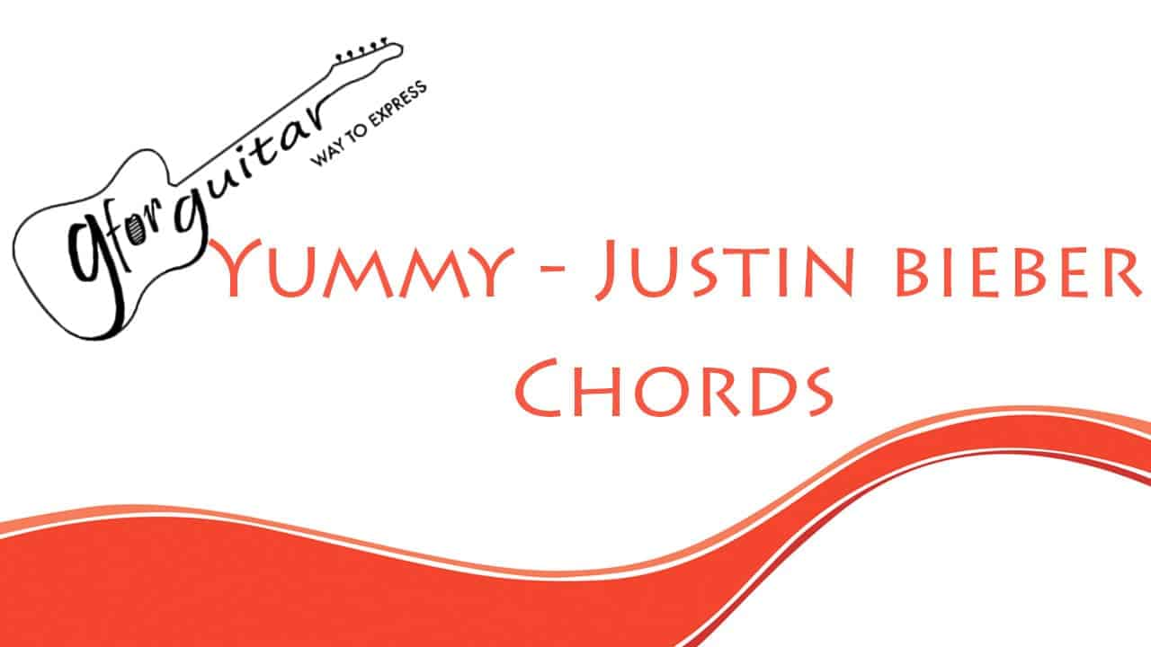 Yummy Guitar Chords - Justin Bieber