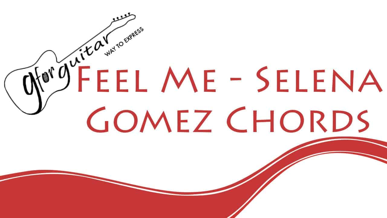 Feel Me Chords With Capo Easy - Selena Gomez