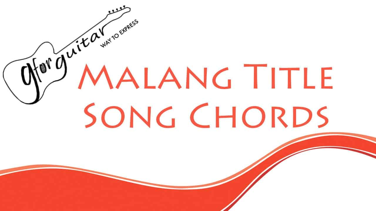 Malang Title Song Chords With Capo G For Guitar