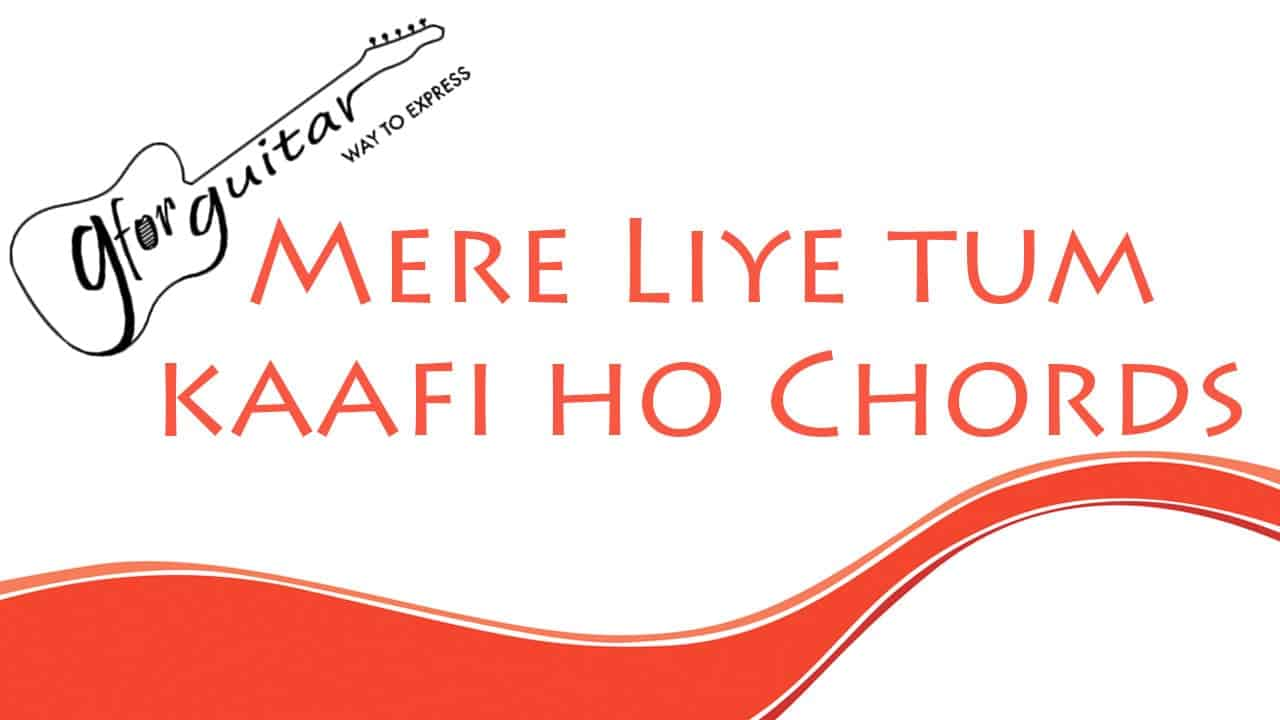 Mere Liye Tum Kaafi Ho Chords With Capo Easy