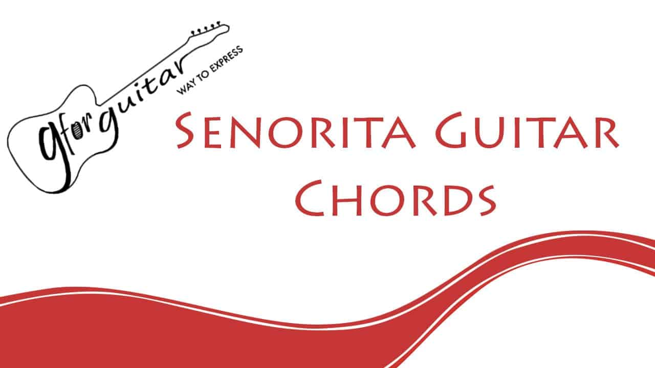 Senorita Guitar Chords - Shawn Mendes And Camila Cabello