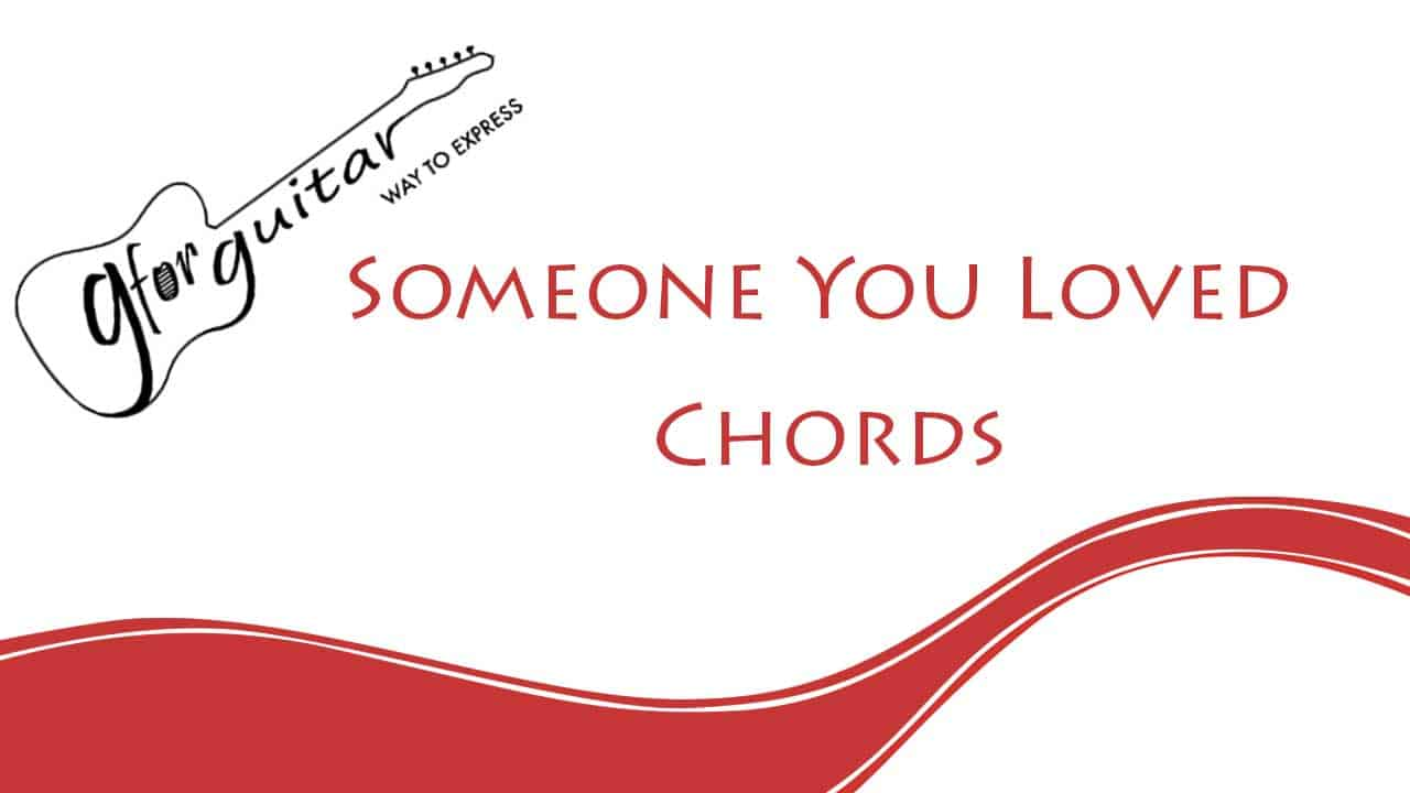 Someone You Loved Chords - Lewis Capaldi