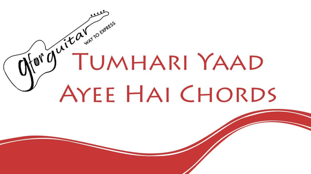 Tumhari Yaad Ayee Hai Chords With Capo