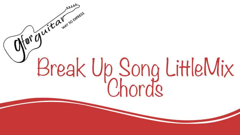Break Up Song Chords - Little Mix