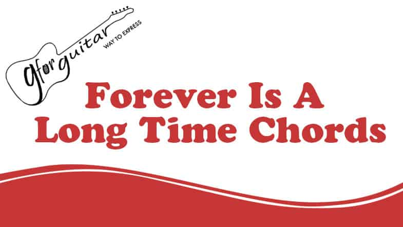 Forever Is A Long Time Chords