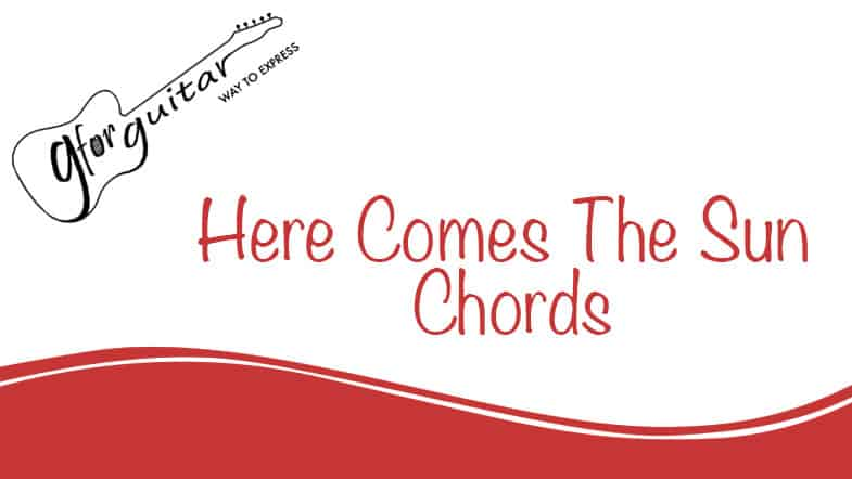 here comes the sun chords