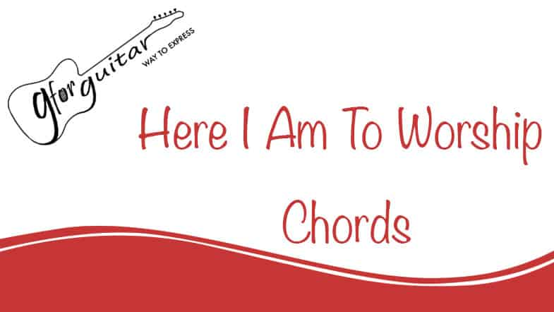 Here I Am To Worship Chords With Capo - Chris Tomlin