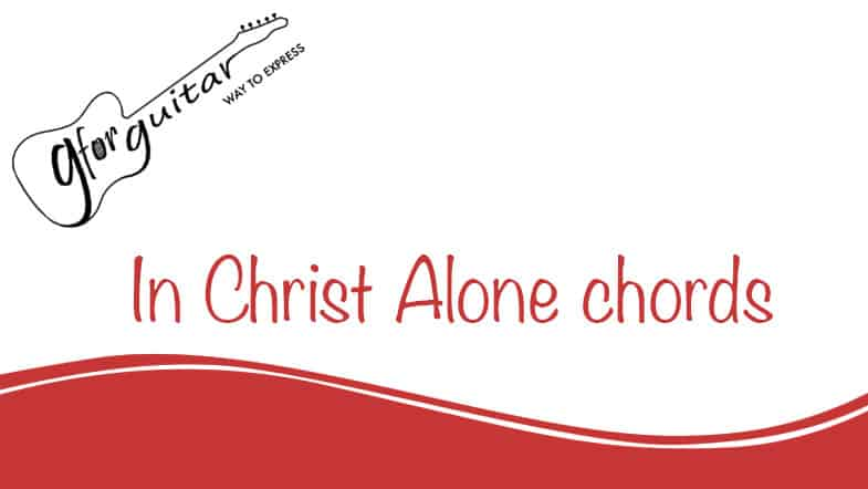 in christ alone chords