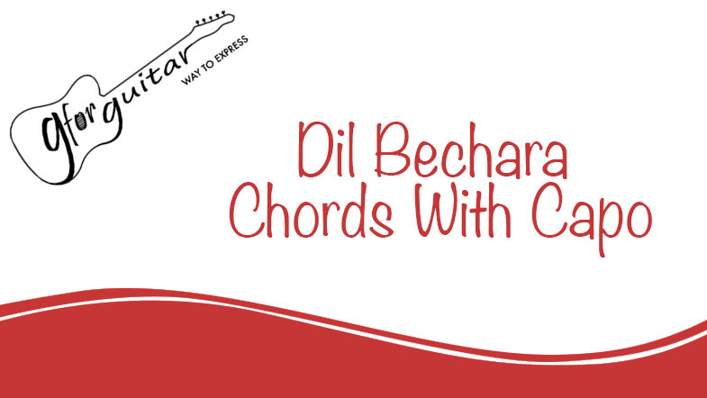Dil Bechara Chords Title Song - Dil Bechara