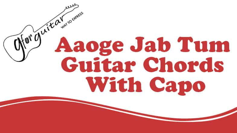 Aaoge Jab Tum Guitar Chords With Capo
