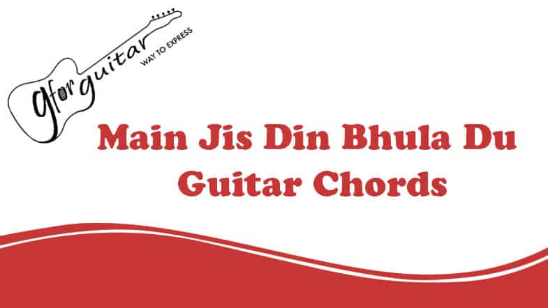 Main Jis Din Bhula Du Guitar Chords With Capo